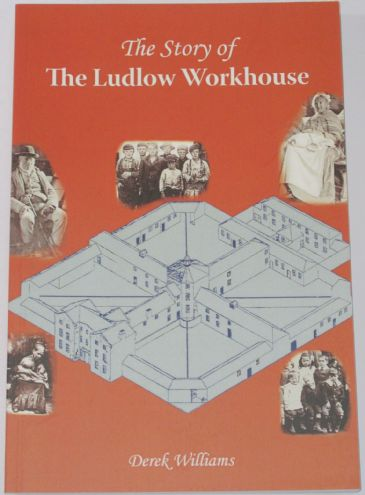 The Story of the Ludlow Workhouse, by Derek Williams